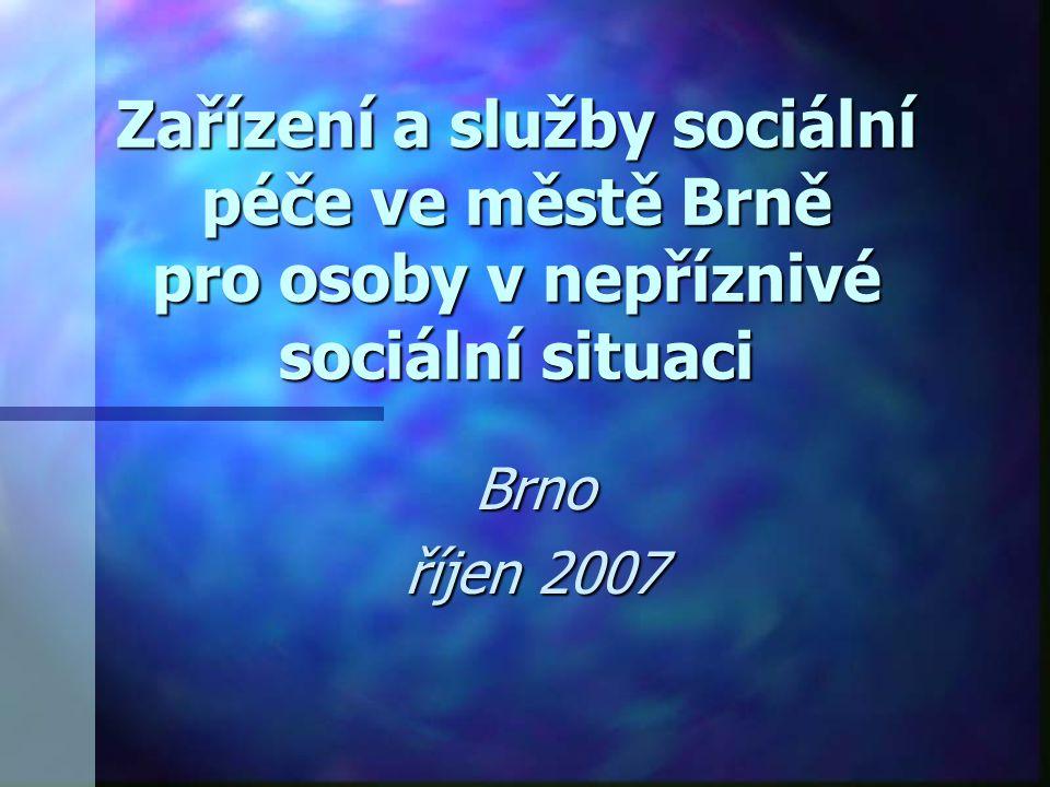 Zařízení a služby sociální péče ve městě Brně pro osoby v nepříznivé sociální situaci Brno říjen 2007