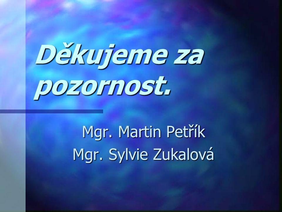 Děkujeme za pozornost. Mgr. Martin Petřík Mgr. Sylvie Zukalová