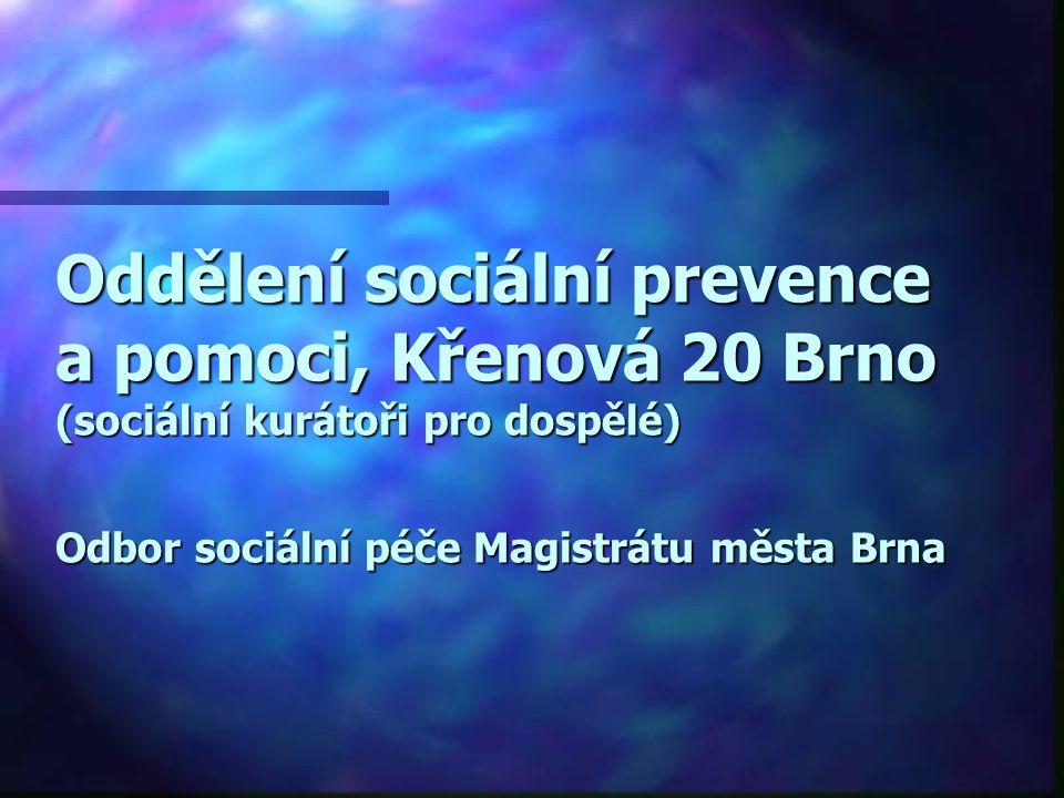 Oddělení sociální prevence a pomoci, Křenová 20 Brno (sociální kurátoři pro dospělé) Odbor sociální péče Magistrátu města Brna Oddělení sociální preve