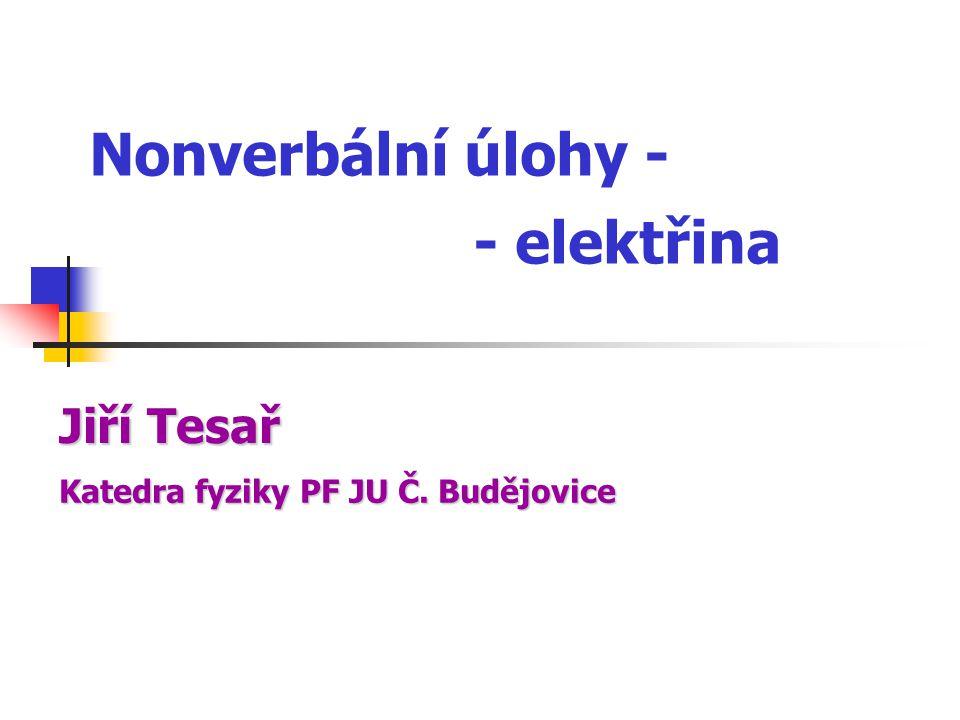 Nonverbální úlohy - - elektřina Katedrafyziky PF JU Č.
