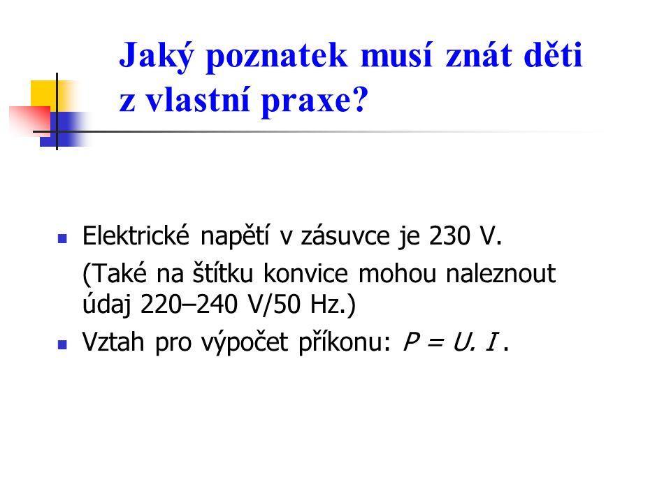 Jaký poznatek musí znát děti z vlastní praxe.  Elektrické napětí v zásuvce je 230 V.