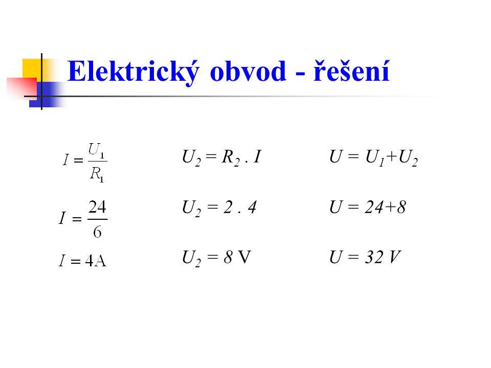 Elektrický obvod - řešení U 2 = R 2. IU = U 1 +U 2 U 2 = 2. 4U = 24+8 U 2 = 8 VU = 32 V