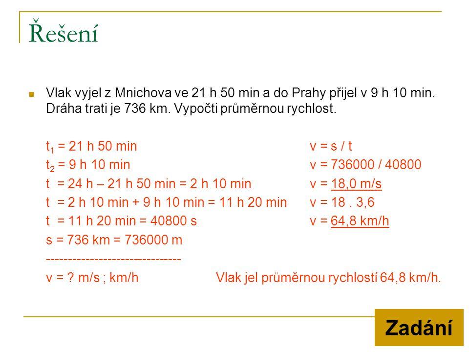 Řešení  Vlak vyjel z Mnichova ve 21 h 50 min a do Prahy přijel v 9 h 10 min. Dráha trati je 736 km. Vypočti průměrnou rychlost. t 1 = 21 h 50 minv =