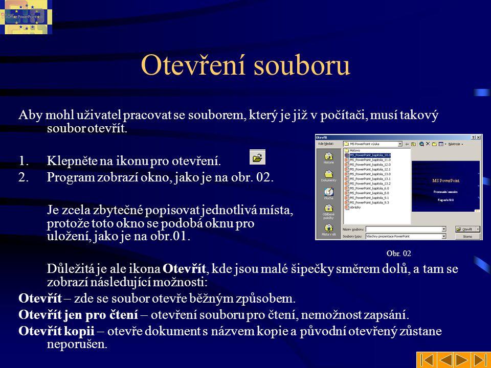 Otevření programu •Popisované otevření v minulém snímku je bezvadné, pokud jsem v programu MS PowerPoint, ale pokud se nacházíme v okně MS Windows na ploše a chceme otevřít soubor, tak můžeme námi známý soubor otevřít dvojitým poklepáním na jeho ikonu.