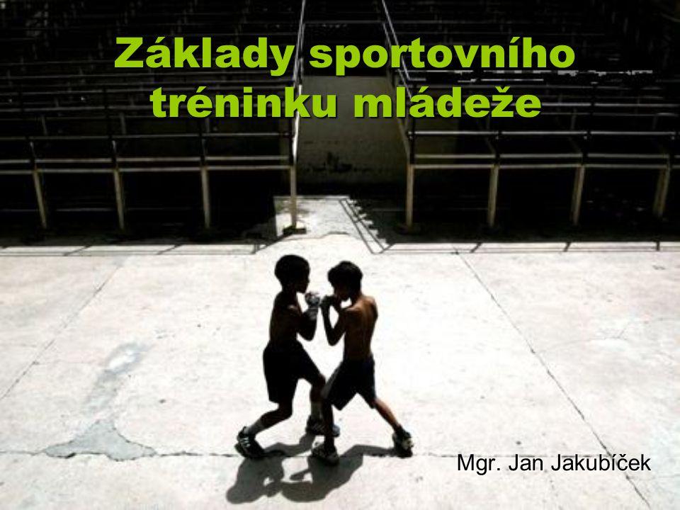 Základy sportovního tréninku mládeže Mgr. Jan Jakubíček