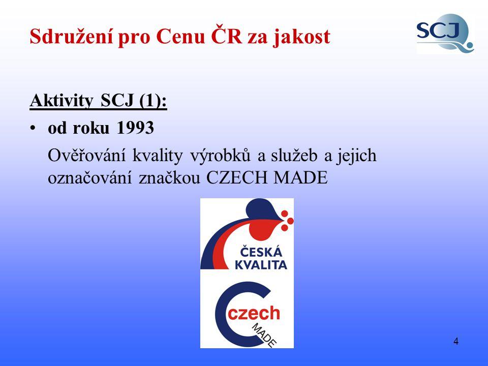 4 Sdružení pro Cenu ČR za jakost Aktivity SCJ (1): •od roku 1993 Ověřování kvality výrobků a služeb a jejich označování značkou CZECH MADE