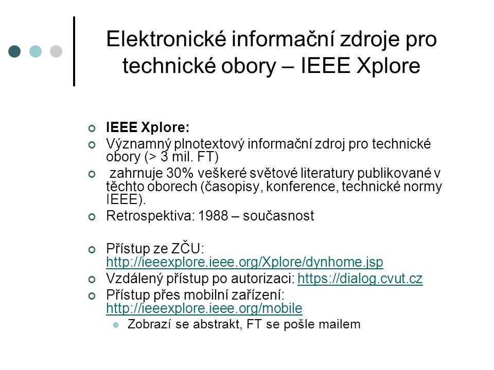 Elektronické informační zdroje pro technické obory – IEEE Xplore IEEE Xplore: Významný plnotextový informační zdroj pro technické obory (> 3 mil. FT)
