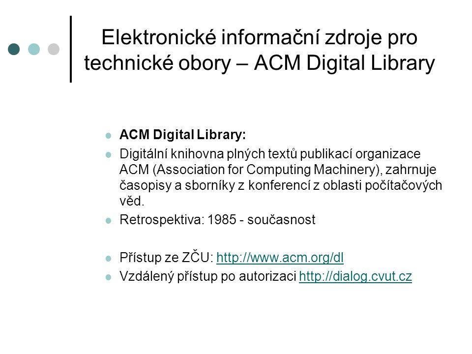 Elektronické informační zdroje pro technické obory – ACM Digital Library  ACM Digital Library:  Digitální knihovna plných textů publikací organizace