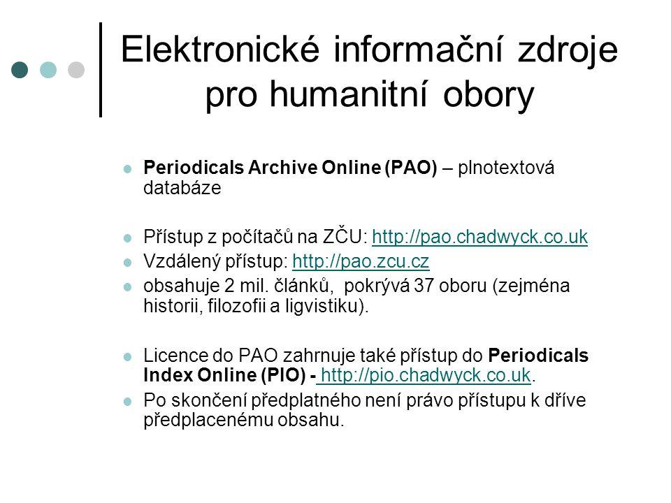 Elektronické informační zdroje pro humanitní obory  Periodicals Archive Online (PAO) – plnotextová databáze  Přístup z počítačů na ZČU: http://pao.c