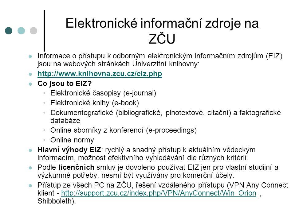 Elektronické informační zdroje na ZČU  Informace o přístupu k odborným elektronickým informačním zdrojům (EIZ) jsou na webových stránkách Univerzitní