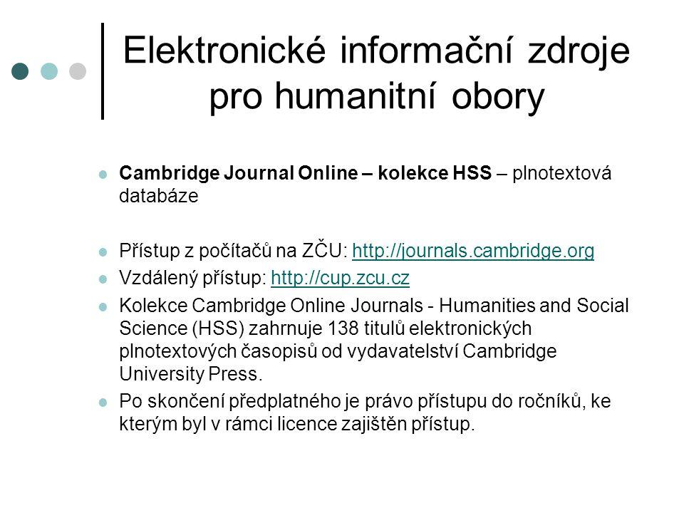 Elektronické informační zdroje pro humanitní obory  Cambridge Journal Online – kolekce HSS – plnotextová databáze  Přístup z počítačů na ZČU: http:/