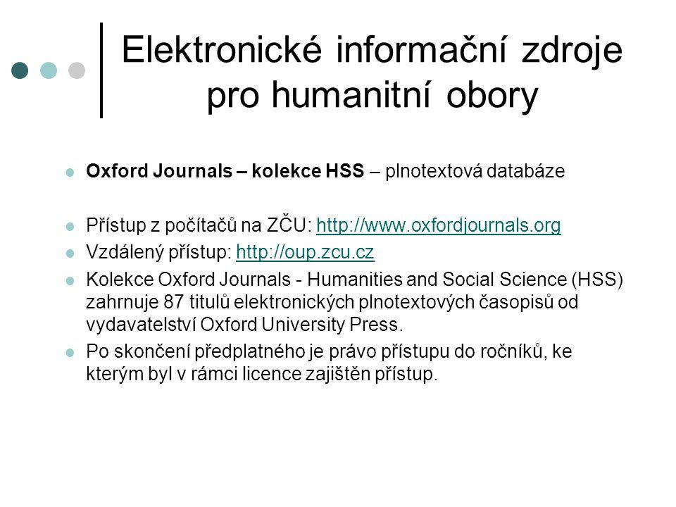Elektronické informační zdroje pro humanitní obory  Oxford Journals – kolekce HSS – plnotextová databáze  Přístup z počítačů na ZČU: http://www.oxfo