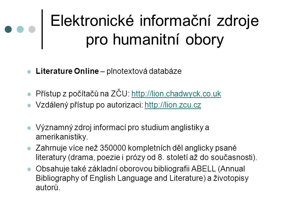 Elektronické informační zdroje pro humanitní obory  Literature Online – plnotextová databáze  Přístup z počítačů na ZČU: http://lion.chadwyck.co.ukh