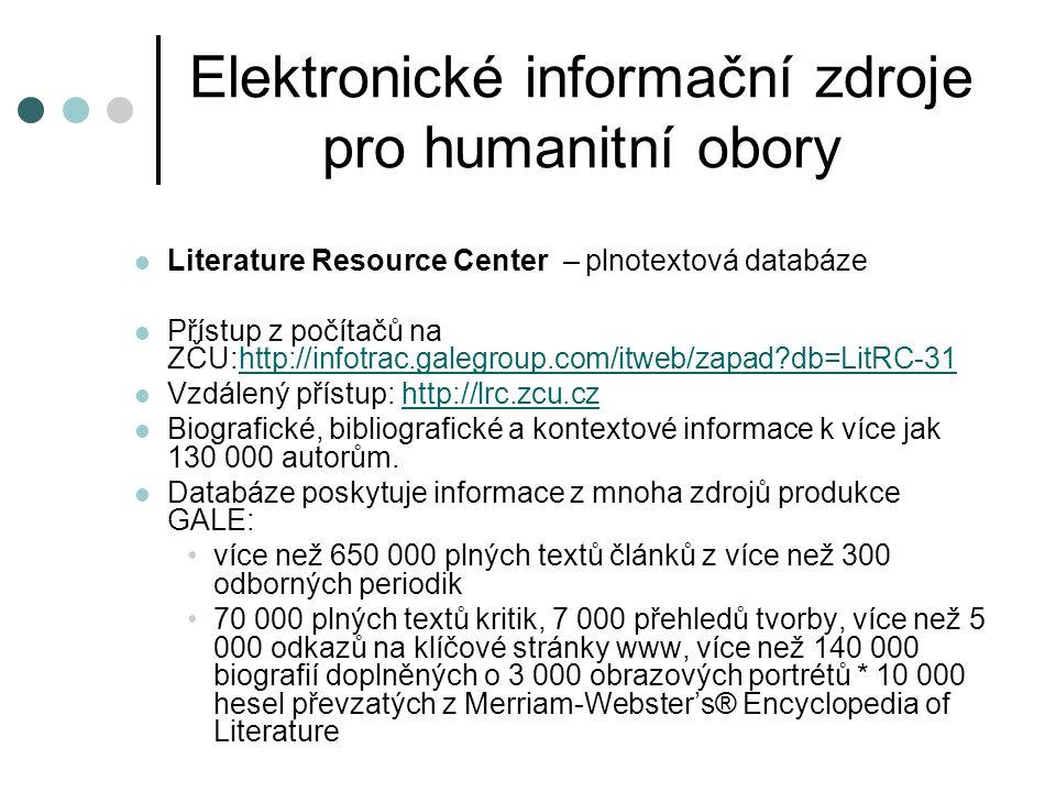 Elektronické informační zdroje pro humanitní obory  Literature Resource Center – plnotextová databáze  Přístup z počítačů na ZČU:http://infotrac.gal