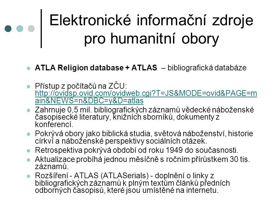 Elektronické informační zdroje pro humanitní obory  ATLA Religion database + ATLAS – bibliografická databáze  Přístup z počítačů na ZČU: http://ovid