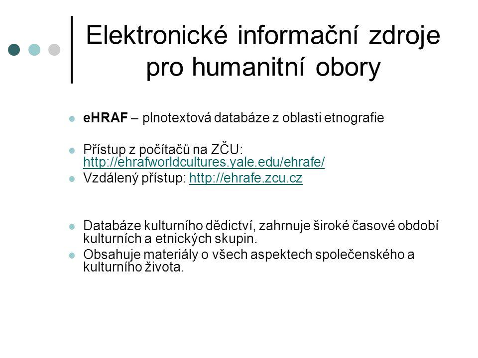 Elektronické informační zdroje pro humanitní obory  eHRAF – plnotextová databáze z oblasti etnografie  Přístup z počítačů na ZČU: http://ehrafworldc