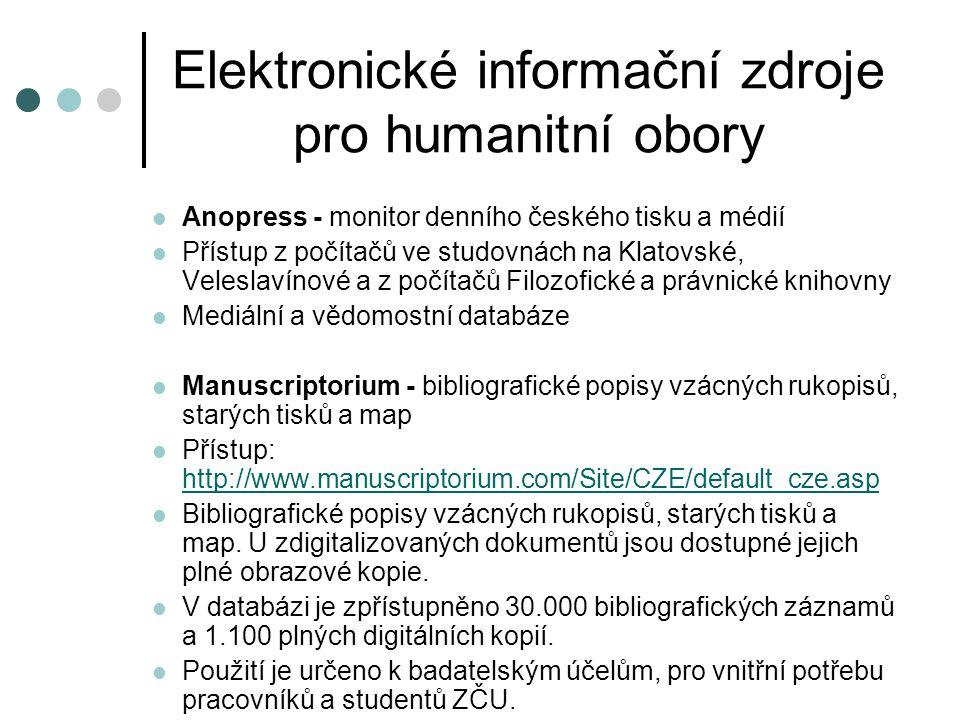 Elektronické informační zdroje pro humanitní obory  Anopress - monitor denního českého tisku a médií  Přístup z počítačů ve studovnách na Klatovské,