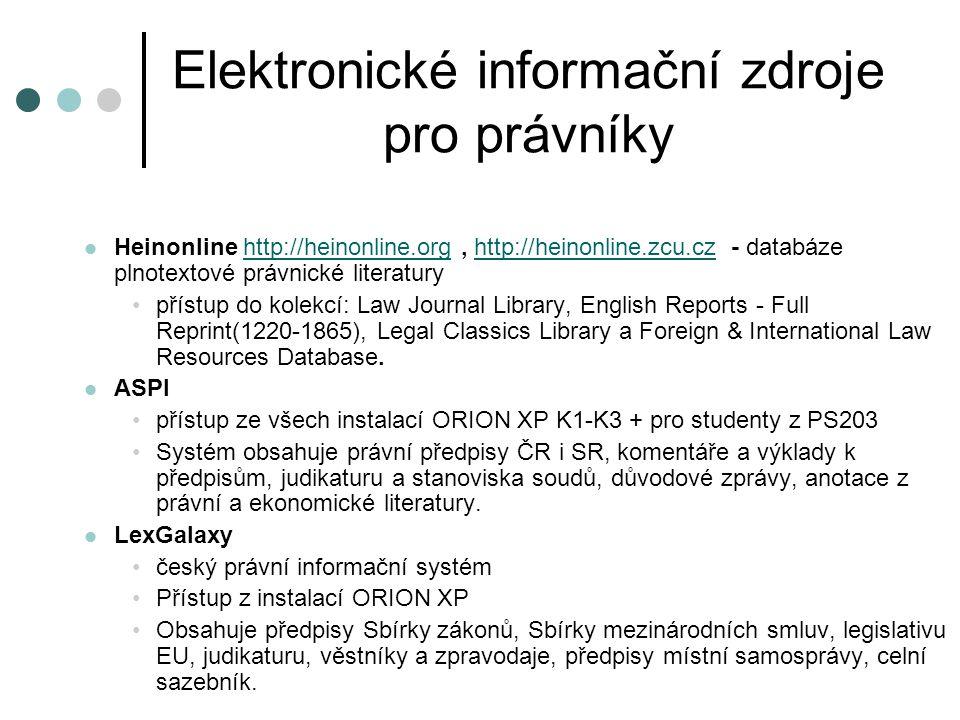 Elektronické informační zdroje pro právníky  Heinonline http://heinonline.org, http://heinonline.zcu.cz - databáze plnotextové právnické literaturyht