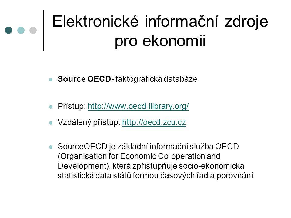 Elektronické informační zdroje pro ekonomii  Source OECD- faktografická databáze  Přístup: http://www.oecd-ilibrary.org/http://www.oecd-ilibrary.org