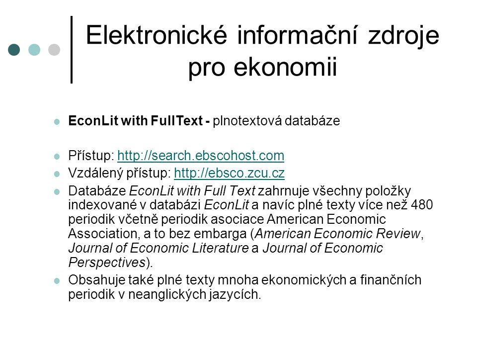 Elektronické informační zdroje pro ekonomii  EconLit with FullText - plnotextová databáze  Přístup: http://search.ebscohost.comhttp://search.ebscoho