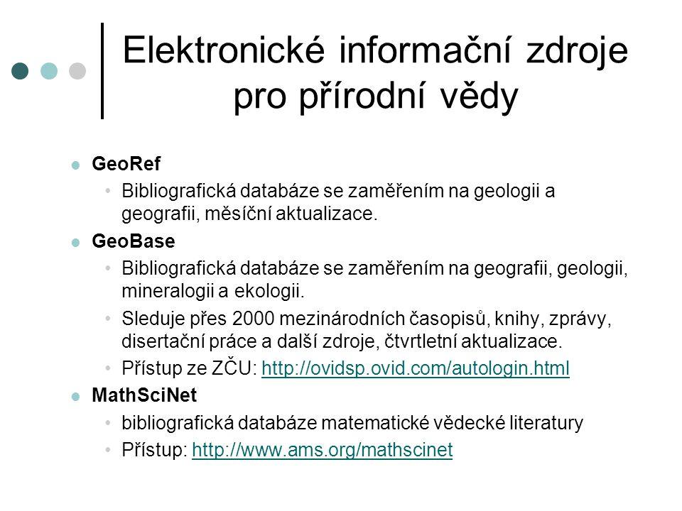 Elektronické informační zdroje pro přírodní vědy  GeoRef •Bibliografická databáze se zaměřením na geologii a geografii, měsíční aktualizace.  GeoBas