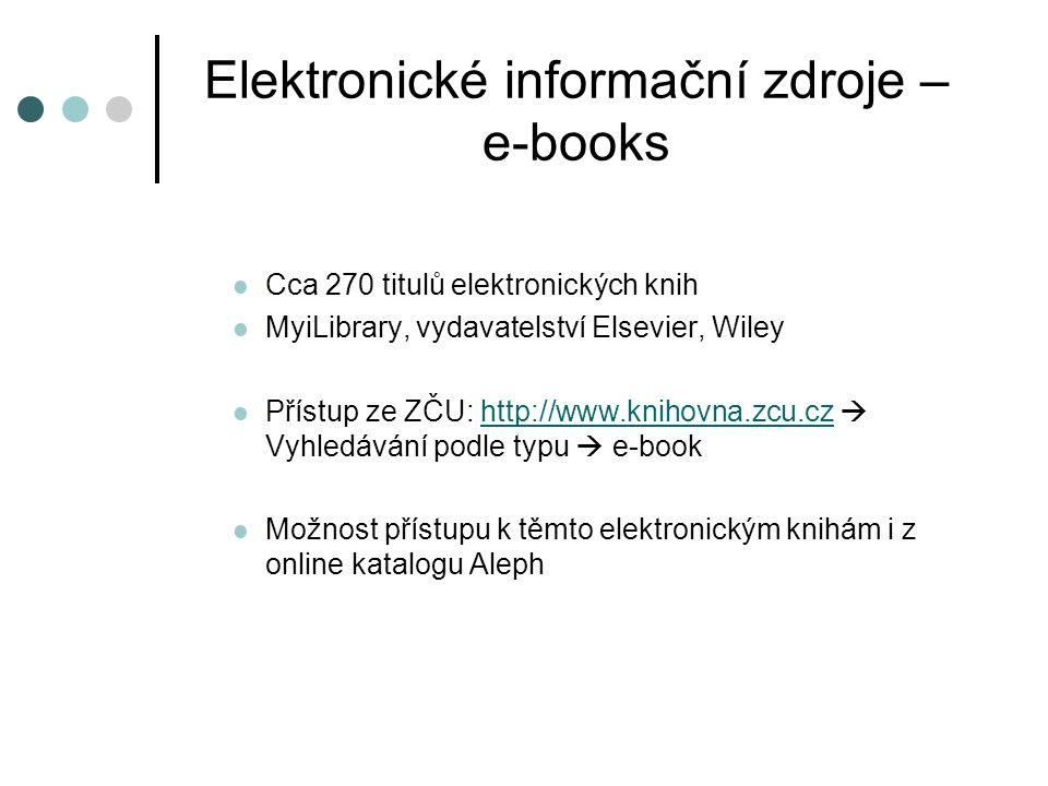 Elektronické informační zdroje – e-books  Cca 270 titulů elektronických knih  MyiLibrary, vydavatelství Elsevier, Wiley  Přístup ze ZČU: http://www