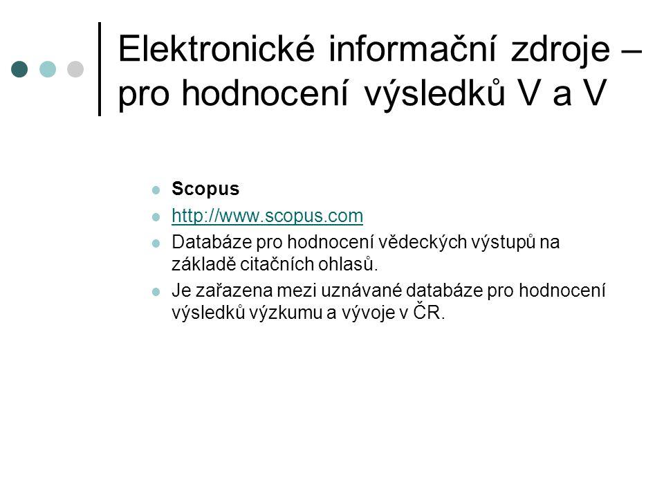 Elektronické informační zdroje – pro hodnocení výsledků V a V  Scopus  http://www.scopus.com http://www.scopus.com  Databáze pro hodnocení vědeckýc