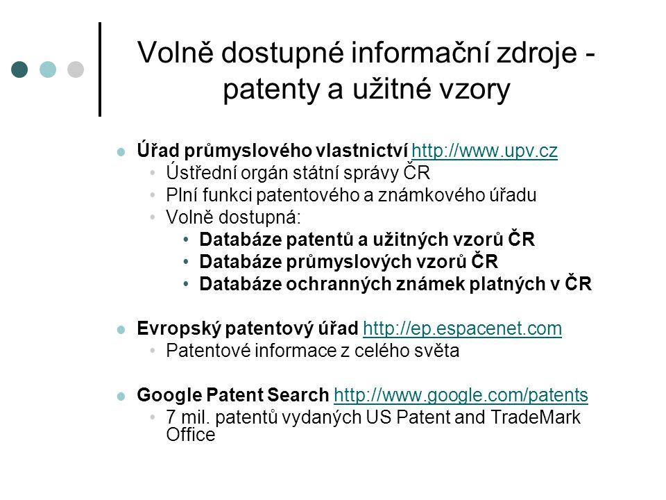 Volně dostupné informační zdroje - patenty a užitné vzory  Úřad průmyslového vlastnictví http://www.upv.czhttp://www.upv.cz •Ústřední orgán státní sp