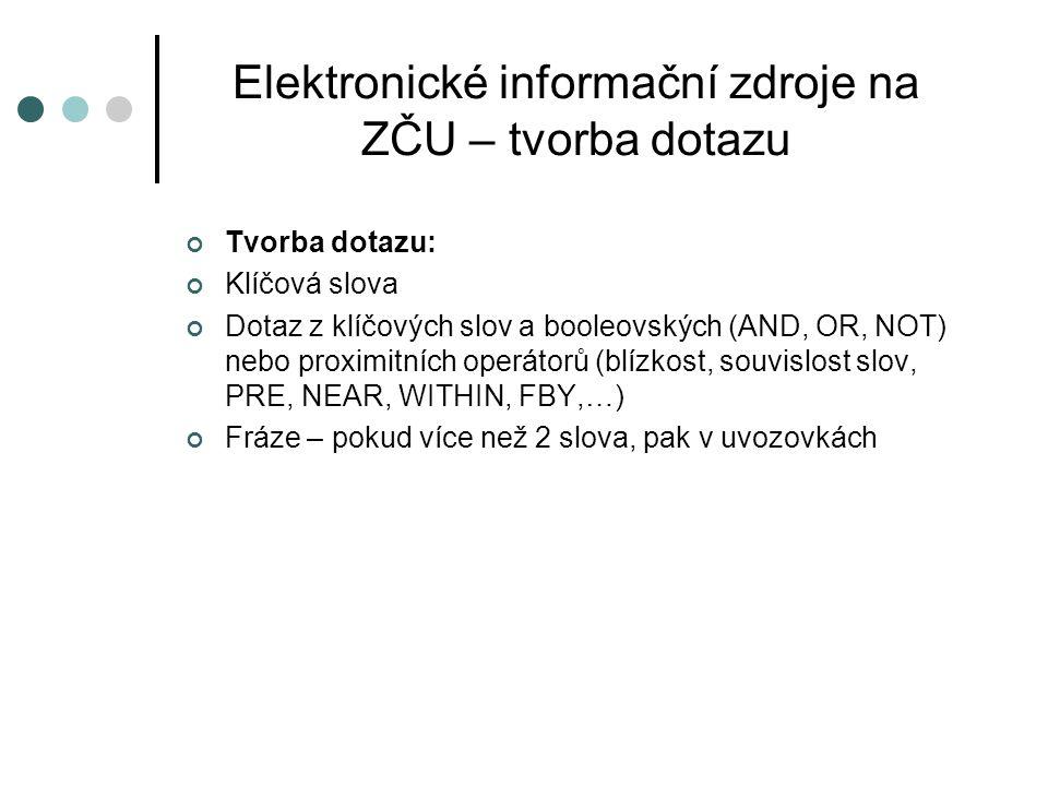Elektronické informační zdroje na ZČU – tvorba dotazu Tvorba dotazu: Klíčová slova Dotaz z klíčových slov a booleovských (AND, OR, NOT) nebo proximitn