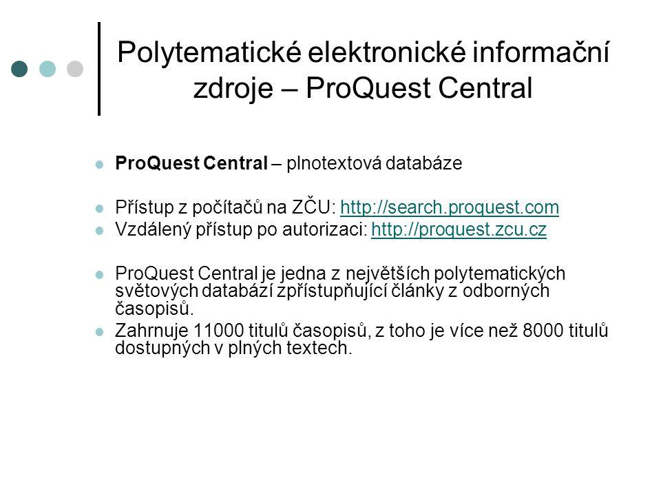 Polytematické elektronické informační zdroje – ProQuest Central  ProQuest Central – plnotextová databáze  Přístup z počítačů na ZČU: http://search.p