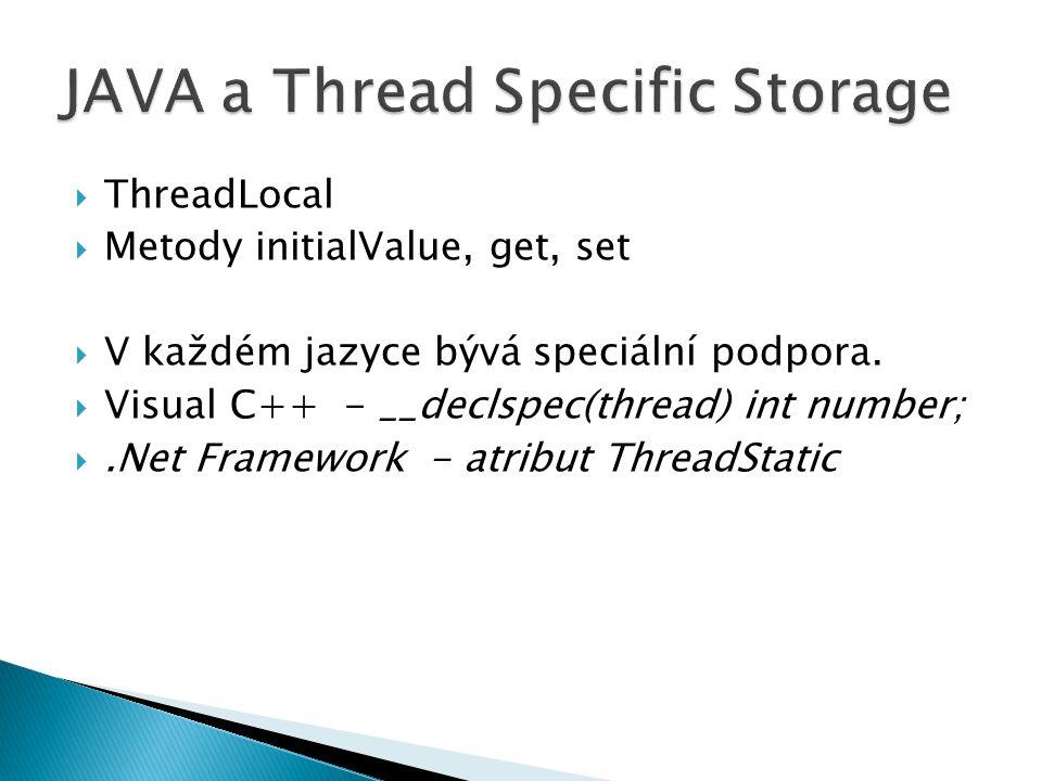  ThreadLocal  Metody initialValue, get, set  V každém jazyce bývá speciální podpora.  Visual C++ - __declspec(thread) int number; .Net Framework