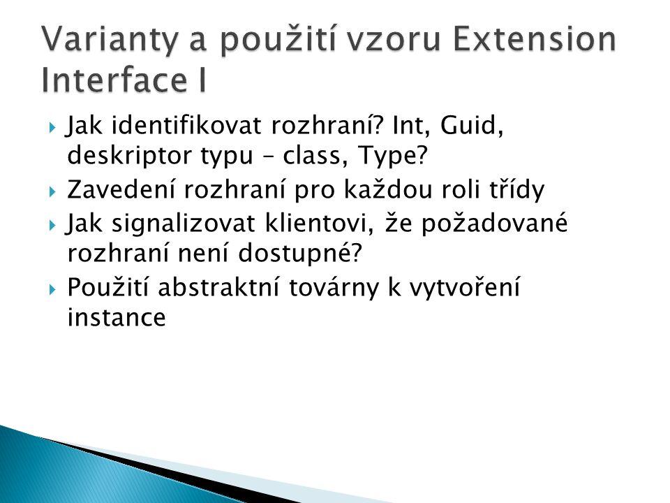  Jak identifikovat rozhraní? Int, Guid, deskriptor typu – class, Type?  Zavedení rozhraní pro každou roli třídy  Jak signalizovat klientovi, že pož