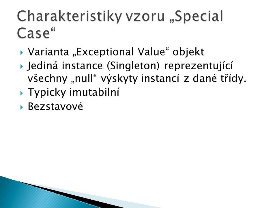 """ Varianta """"Exceptional Value"""" objekt  Jediná instance (Singleton) reprezentující všechny """"null"""" výskyty instancí z dané třídy.  Typicky imutabilní"""