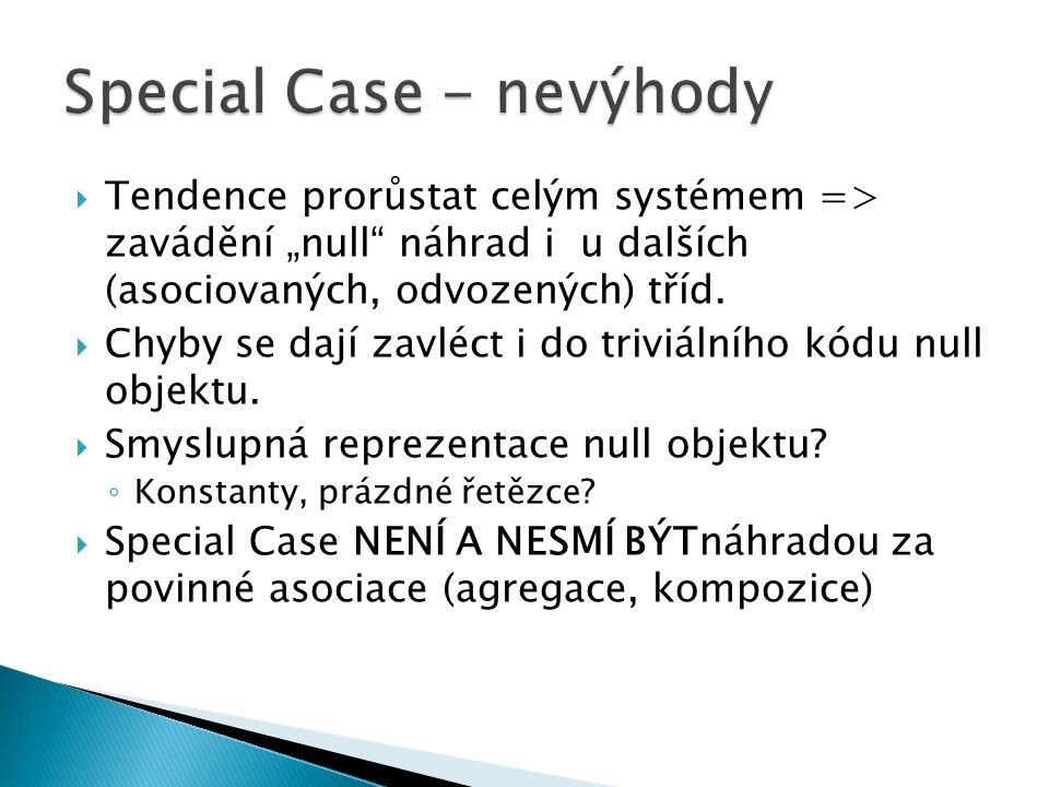 """ Tendence prorůstat celým systémem => zavádění """"null"""" náhrad i u dalších (asociovaných, odvozených) tříd.  Chyby se dají zavléct i do triviálního kó"""