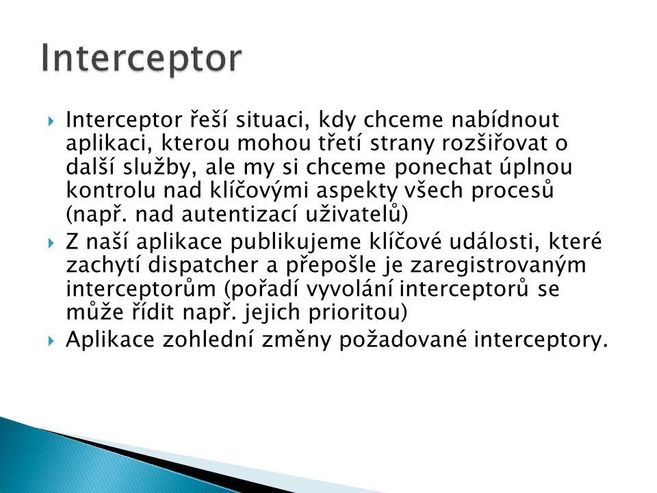  Interceptor řeší situaci, kdy chceme nabídnout aplikaci, kterou mohou třetí strany rozšiřovat o další služby, ale my si chceme ponechat úplnou kontr