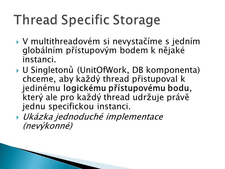  V multithreadovém si nevystačíme s jedním globálním přístupovým bodem k nějaké instanci.  U Singletonů (UnitOfWork, DB komponenta) chceme, aby každ