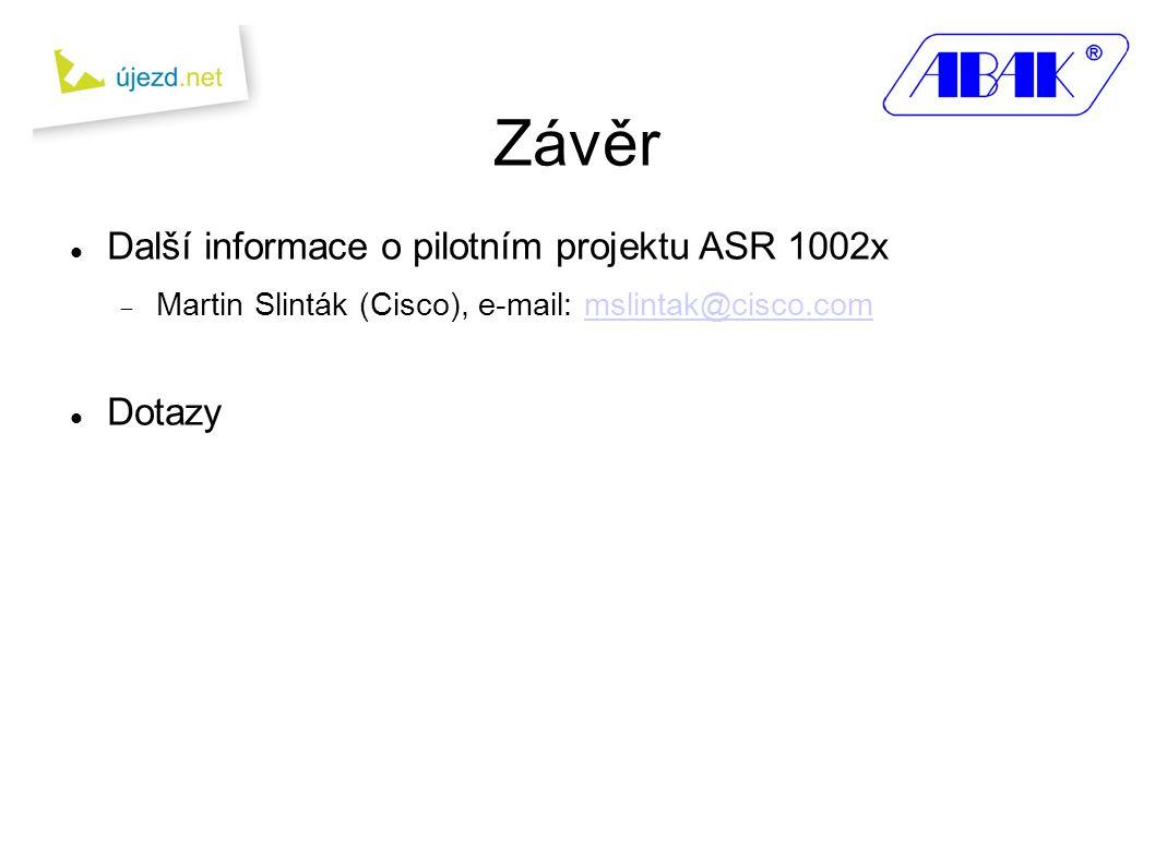 Závěr  Další informace o pilotním projektu ASR 1002x  Martin Slinták (Cisco), e-mail: mslintak@cisco.commslintak@cisco.com  Dotazy