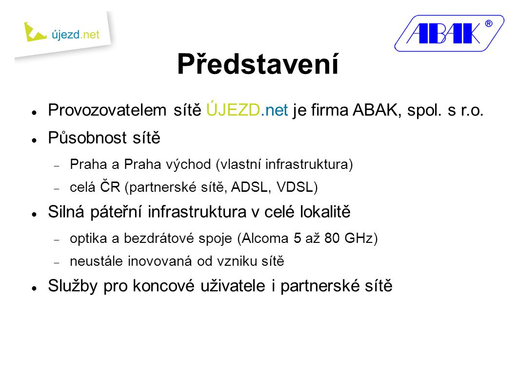 Představení  Provozovatelem sítě ÚJEZD.net je firma ABAK, spol.