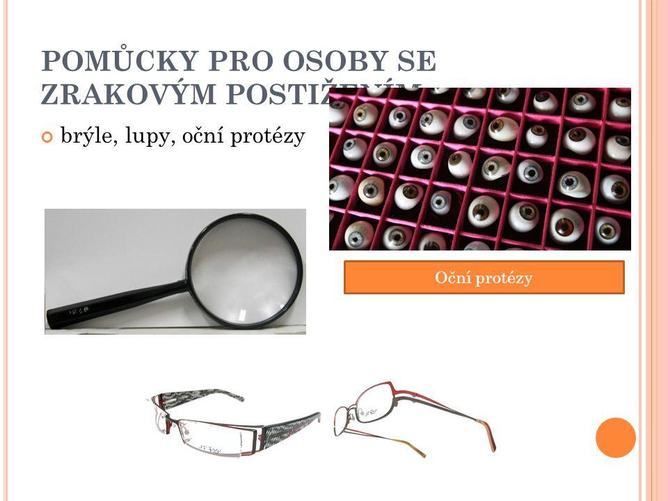 POMŮCKY PRO OSOBY SE ZRAKOVÝM POSTIŽENÍM brýle, lupy, oční protézy Oční protézy