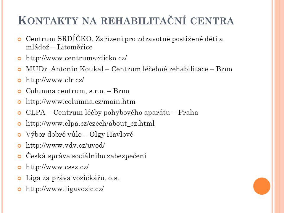 K ONTAKTY NA REHABILITAČNÍ CENTRA Centrum SRDÍČKO, Zařízení pro zdravotně postižené děti a mládež – Litoměřice http://www.centrumsrdicko.cz/ MUDr. Ant