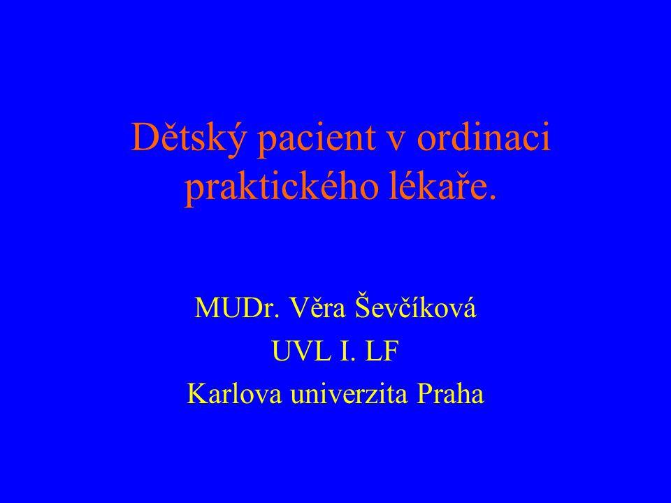 Dětský pacient v ordinaci praktického lékaře. MUDr. Věra Ševčíková UVL I. LF Karlova univerzita Praha