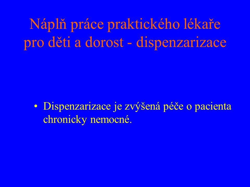 Náplň práce praktického lékaře pro děti a dorost - dispenzarizace •Dispenzarizace je zvýšená péče o pacienta chronicky nemocné.