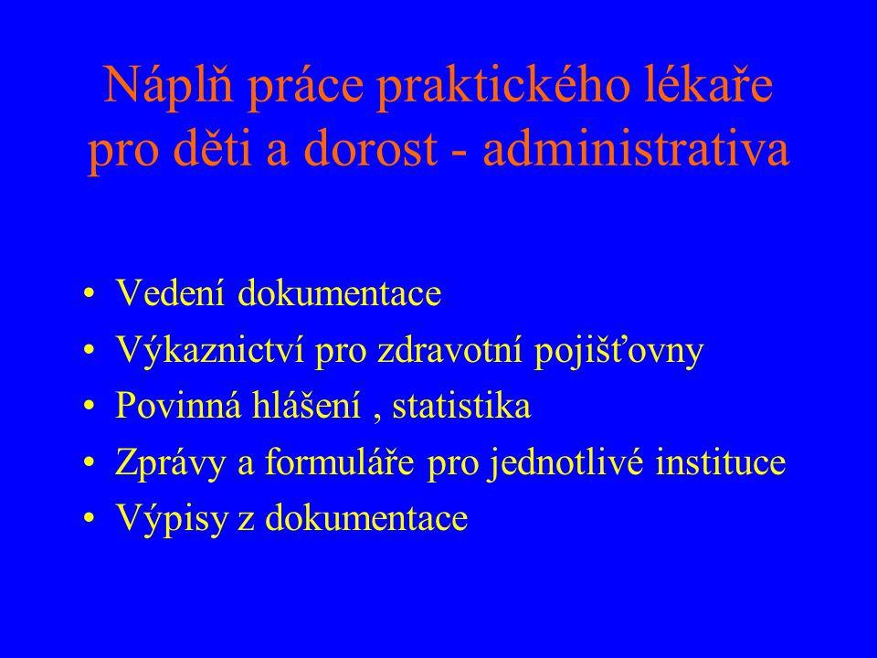 Náplň práce praktického lékaře pro děti a dorost - administrativa •Vedení dokumentace •Výkaznictví pro zdravotní pojišťovny •Povinná hlášení, statisti