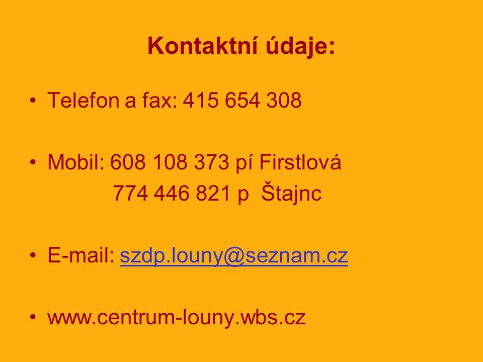 Kontaktní údaje: •Telefon a fax: 415 654 308 •Mobil: 608 108 373 pí Firstlová 774 446 821 p Štajnc •E-mail: szdp.louny@seznam.czszdp.louny@seznam.cz •www.centrum-louny.wbs.cz