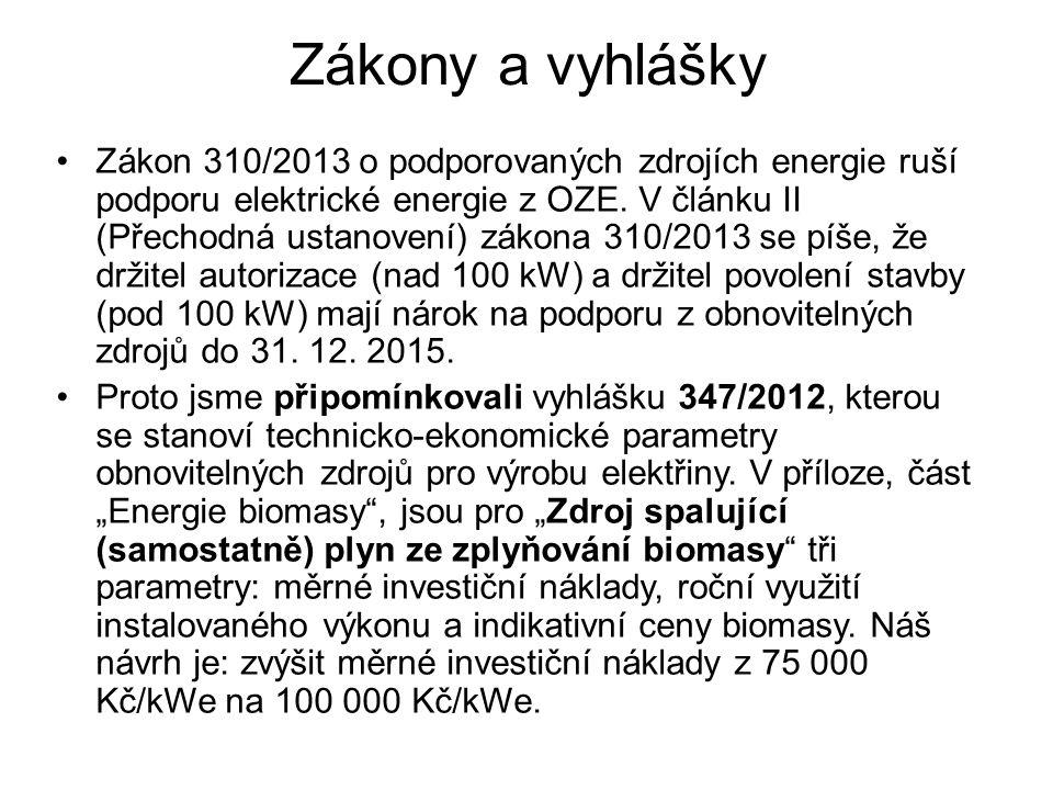 Zákony a vyhlášky •Zákon 310/2013 o podporovaných zdrojích energie ruší podporu elektrické energie z OZE. V článku II (Přechodná ustanovení) zákona 31