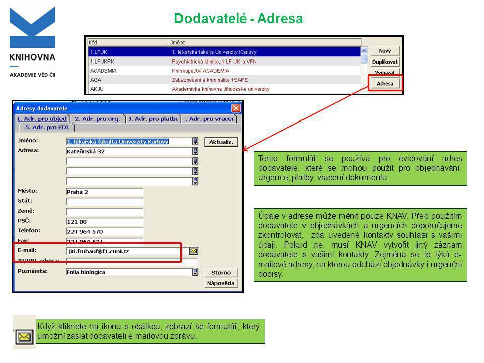 Dodavatelé - Adresa Tento formulář se používá pro evidování adres dodavatele, které se mohou použít pro objednávání, urgence, platby, vracení dokumentů.