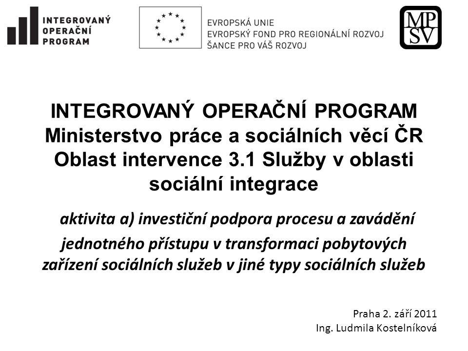 INTEGROVANÝ OPERAČNÍ PROGRAM Ministerstvo práce a sociálních věcí ČR Oblast intervence 3.1 Služby v oblasti sociální integrace aktivita a) investiční