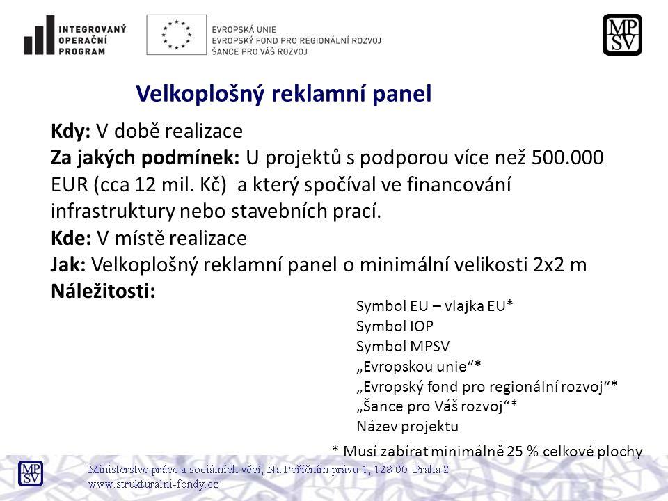 Kdy: V době realizace Za jakých podmínek: U projektů s podporou více než 500.000 EUR (cca 12 mil. Kč) a který spočíval ve financování infrastruktury n