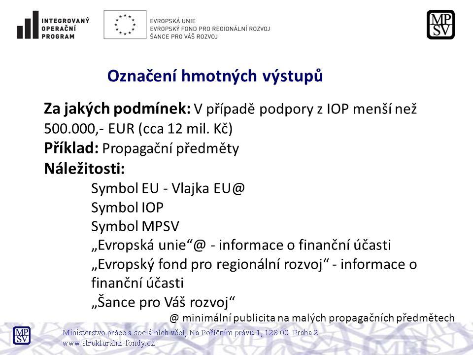Za jakých podmínek: V případě podpory z IOP menší než 500.000,- EUR (cca 12 mil. Kč) Příklad: Propagační předměty Náležitosti: Symbol EU - Vlajka EU@