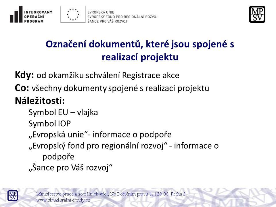 """Kdy: od okamžiku schválení Registrace akce Co: všechny dokumenty spojené s realizaci projektu Náležitosti: Symbol EU – vlajka Symbol IOP """"Evropská uni"""